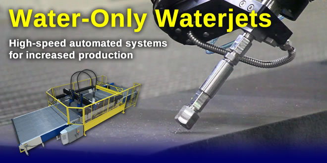 Learn more about our high speed water only waterjets.